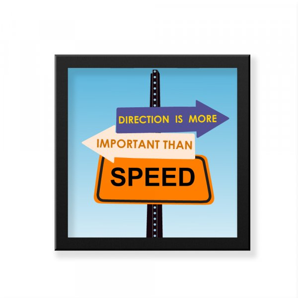 Direction Is More Important Than Speed  Art Frame