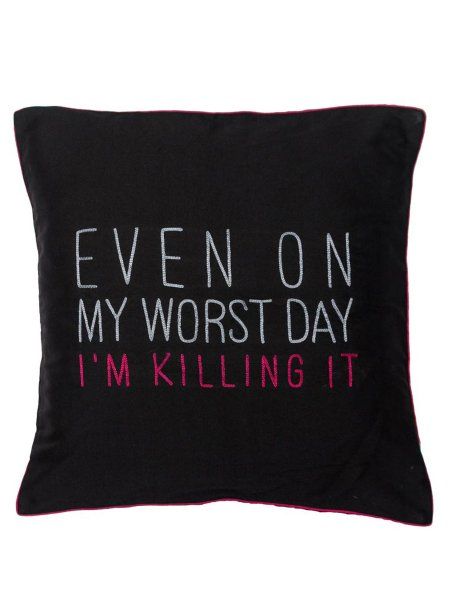 Even On My Worst Day I'm Killing It Cushion Cover