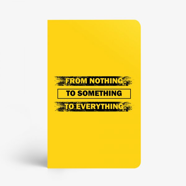 From Nothing To Something To Everything Notebook