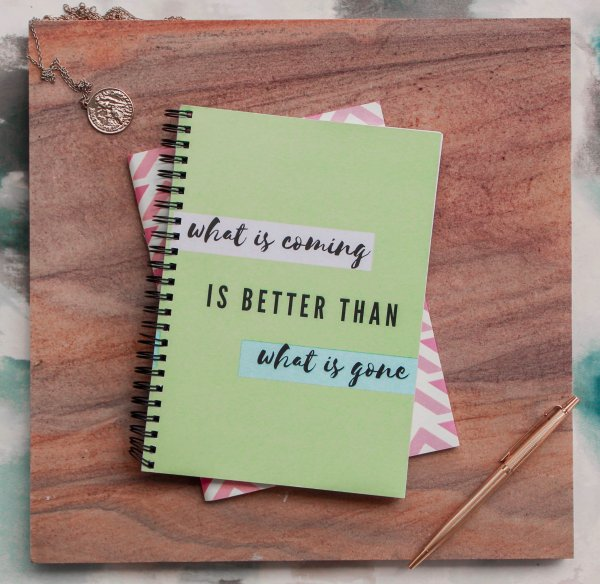 What Is Coming Is Better Than What Is Gone Notebook