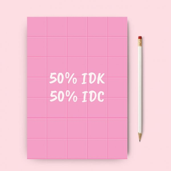 50% Idk 50% Idc Notebook