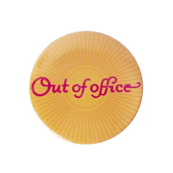 Out Of Office – Pin Badge