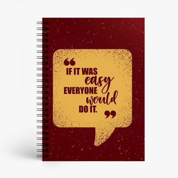 If It Was Easy Everyone Would Do It Notebook