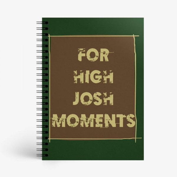 For High Josh Moments Notebook