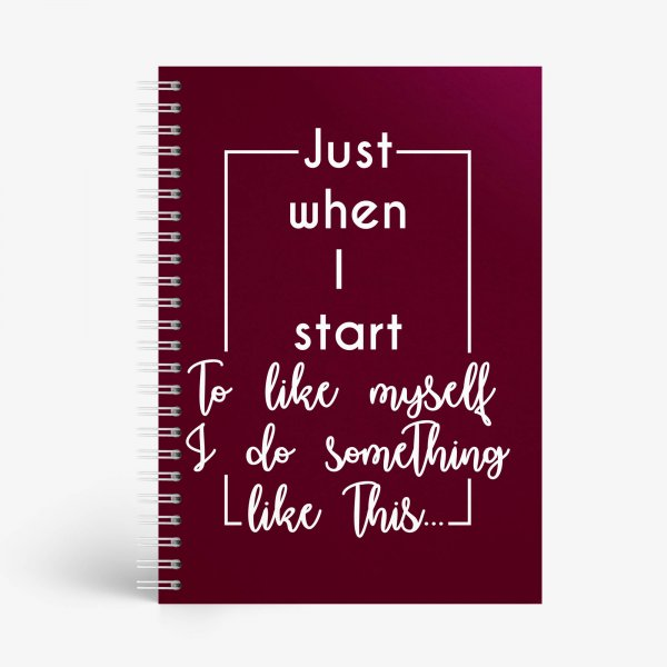 Just When I Start To Like Myself Notebook